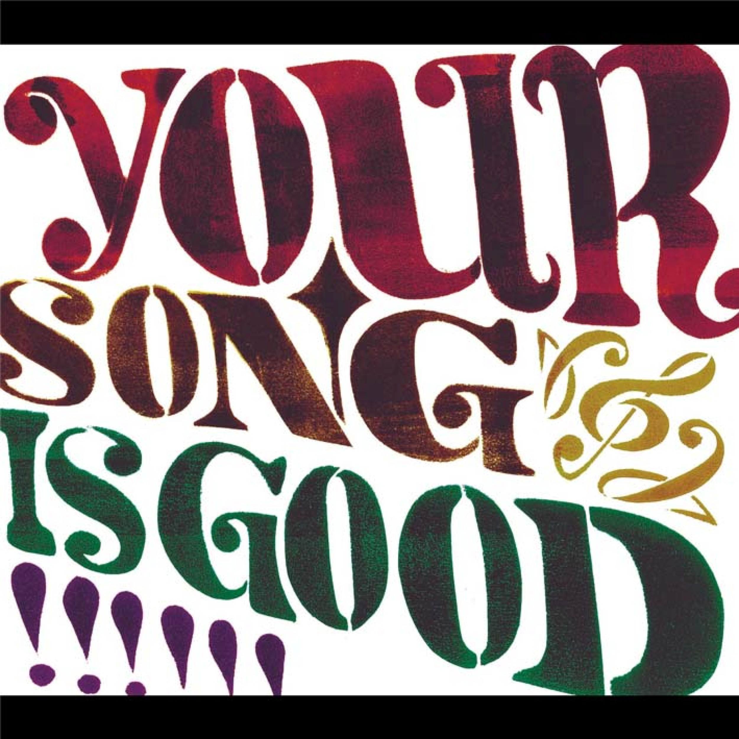 Image of YOUR SONG IS GOOD / YOUR SONG IS GOOD