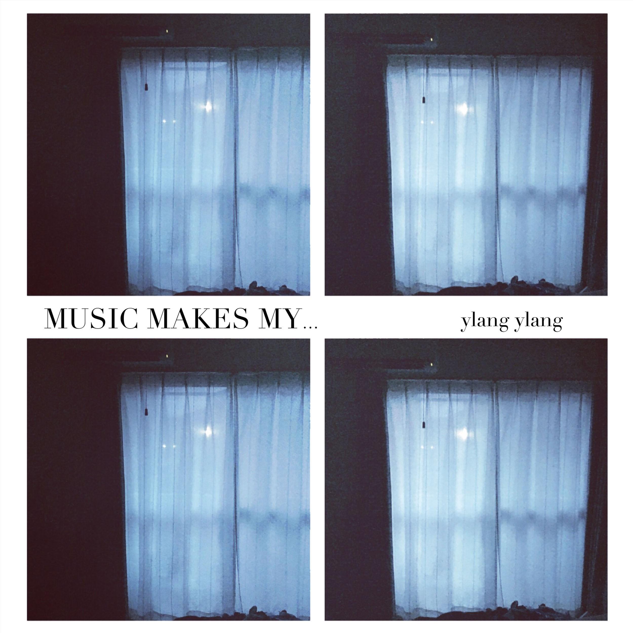 Image of MUSIC MAKES MY… / ylang ylang