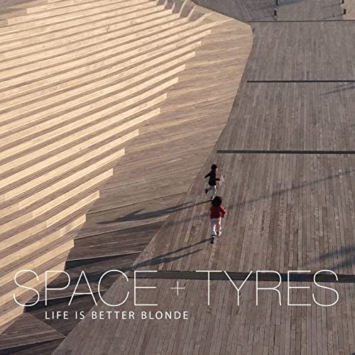 Image of Space + Tyres / Life Is Better Blonde