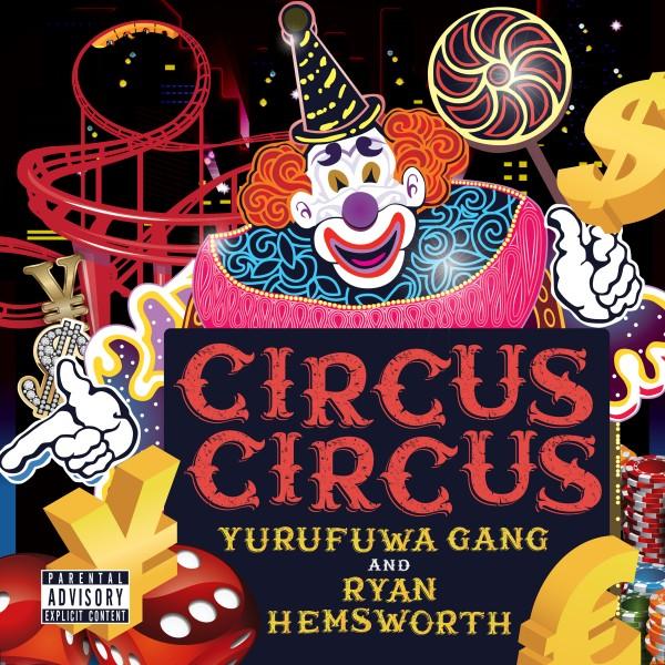 Image of CIRCUS CIRCUS/ゆるふわギャング & Ryan Hemsworth